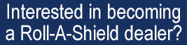 Become a Roll-A-Shield Dealer
